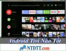 Android Tivi Nào Tốt Rẻ Nhất Hiện Nay ?