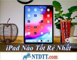 iPad Nào Tốt Rẻ Nhất Hiện Nay 2020?